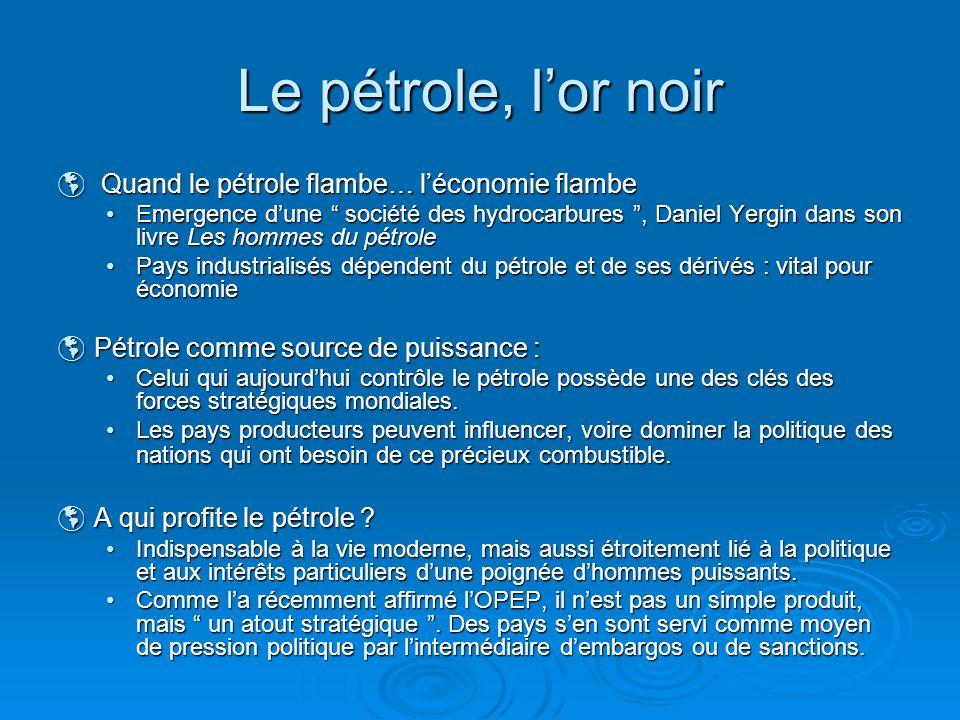 Le pétrole, lor noir Quand le pétrole flambe… léconomie flambe Quand le pétrole flambe… léconomie flambe Emergence dune société des hydrocarbures, Dan
