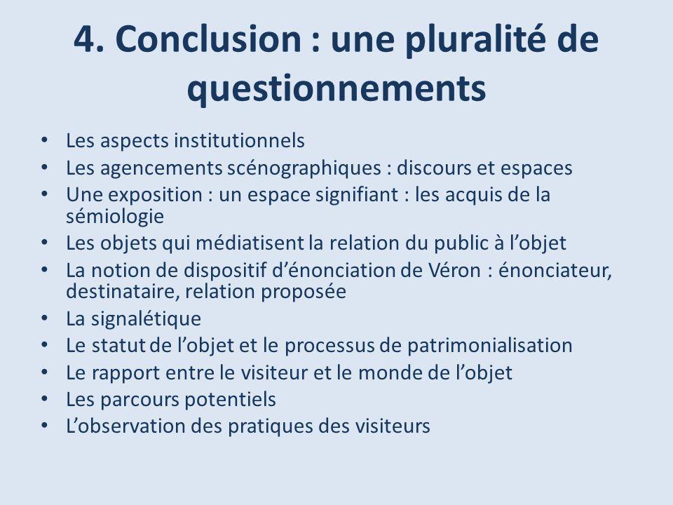 4. Conclusion : une pluralité de questionnements Les aspects institutionnels Les agencements scénographiques : discours et espaces Une exposition : un