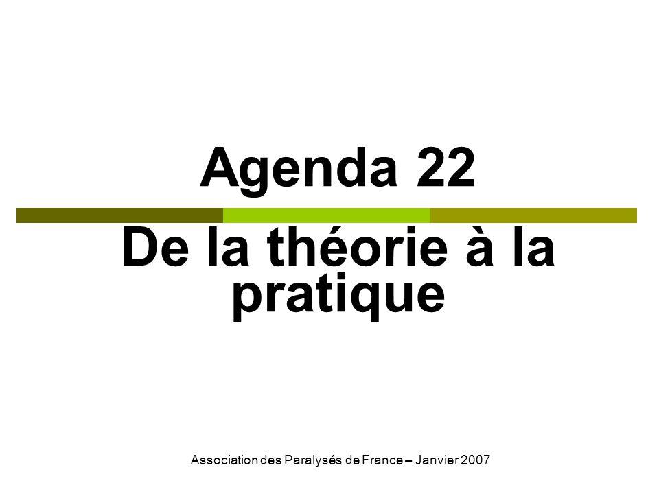 Association des Paralysés de France – Janvier 2007 Agenda 22 De la théorie à la pratique