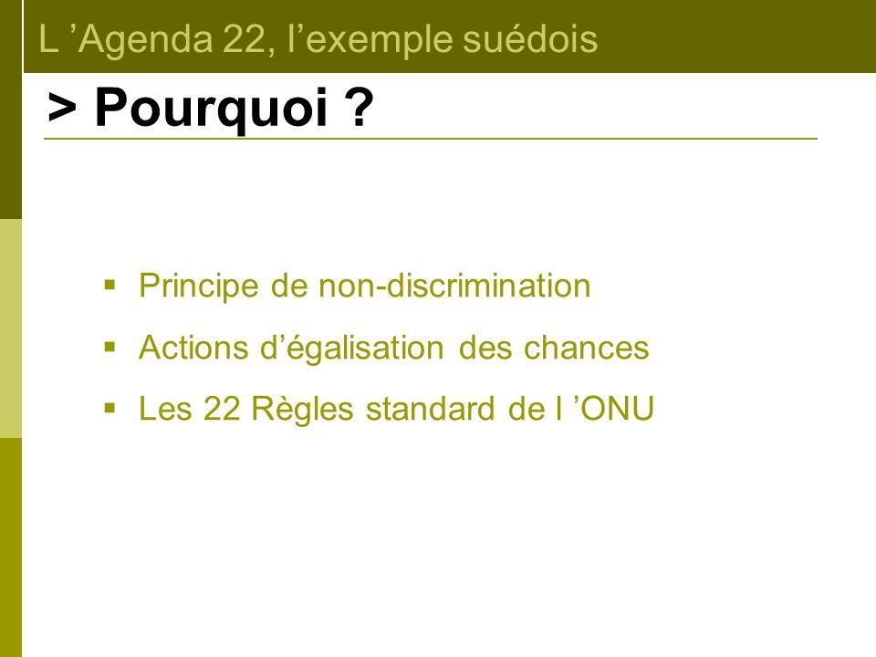 L Agenda 22, lexemple suédois > Pourquoi ? Principe de non-discrimination Actions dégalisation des chances Les 22 Règles standard de l ONU