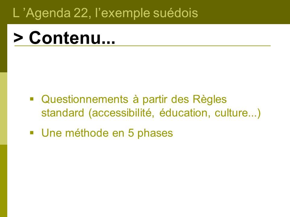 L Agenda 22, lexemple suédois > Contenu... Questionnements à partir des Règles standard (accessibilité, éducation, culture...) Une méthode en 5 phases