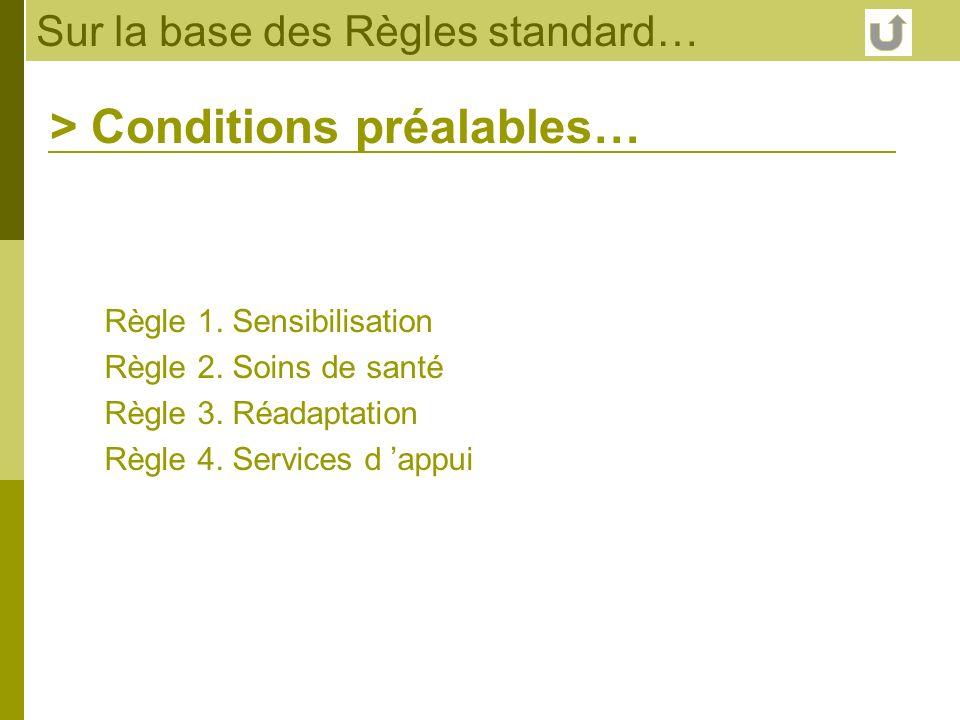 Règle 1. Sensibilisation Règle 2. Soins de santé Règle 3. Réadaptation Règle 4. Services d appui > Conditions préalables…