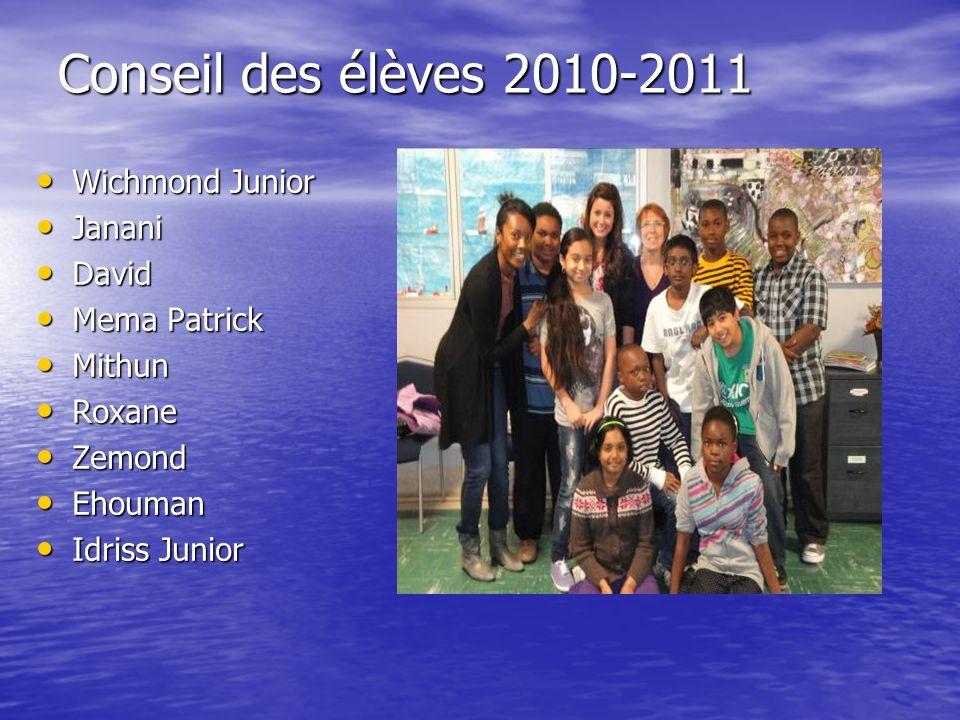 Conseil des élèves 2010-2011 Wichmond Junior Wichmond Junior Janani Janani David David Mema Patrick Mema Patrick Mithun Mithun Roxane Roxane Zemond Ze