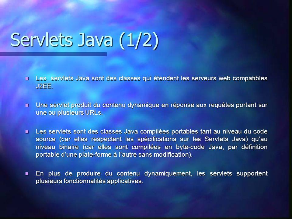 Servlets Java (1/2) Les servlets Java sont des classes qui étendent les serveurs web compatibles J2EE. Les servlets Java sont des classes qui étendent