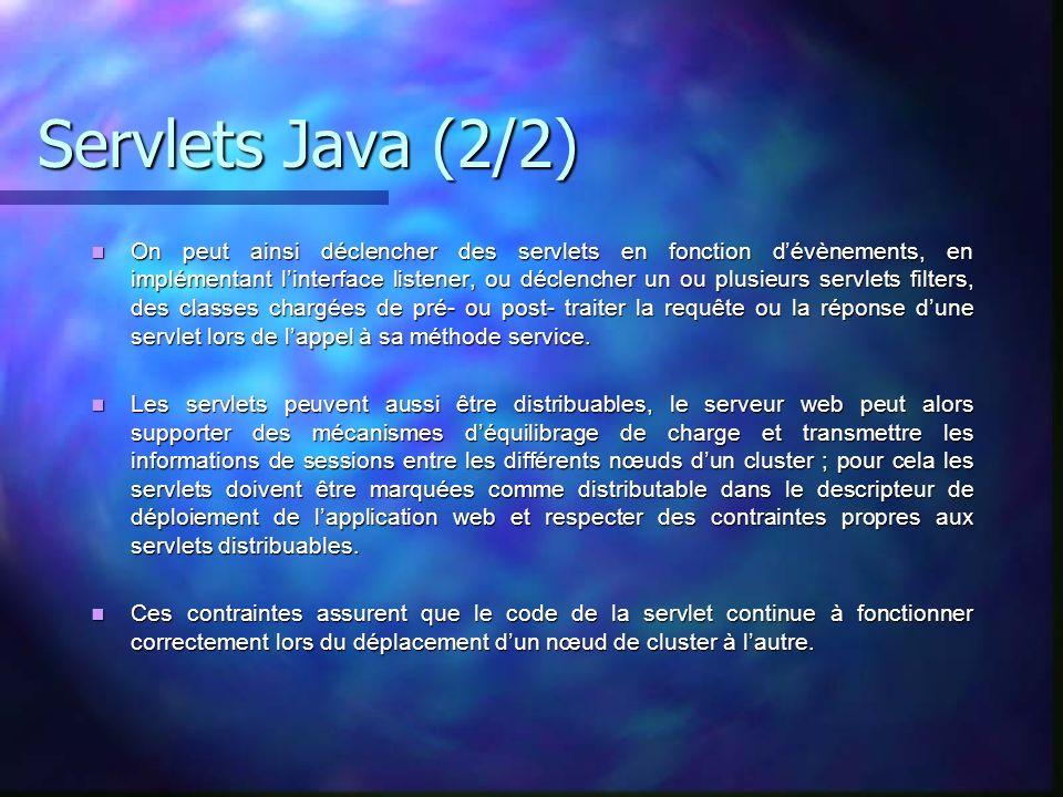 Servlets Java (2/2) On peut ainsi déclencher des servlets en fonction dévènements, en implémentant linterface listener, ou déclencher un ou plusieurs