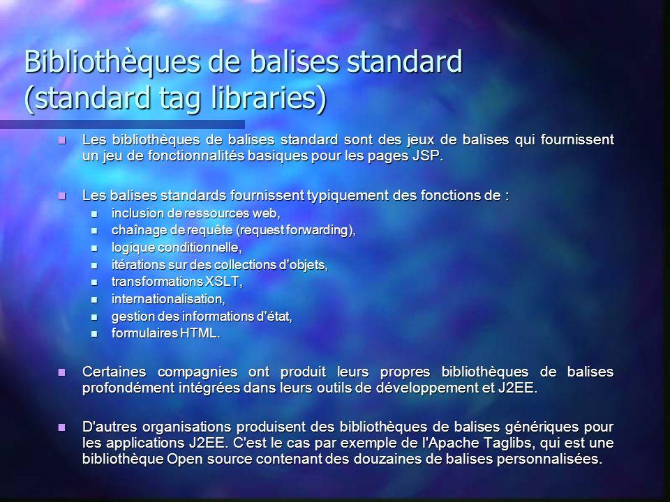 Bibliothèques de balises standard (standard tag libraries) Les bibliothèques de balises standard sont des jeux de balises qui fournissent un jeu de fo