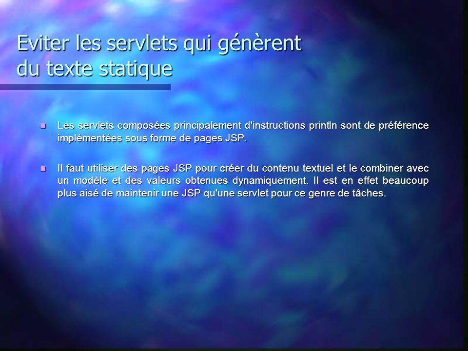 Eviter les servlets qui génèrent du texte statique Les servlets composées principalement d'instructions println sont de préférence implémentées sous f