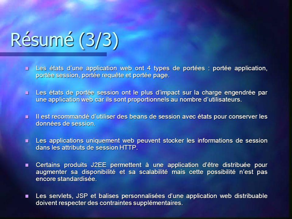 Résumé (3/3) Les états dune application web ont 4 types de portées : portée application, portée session, portée requête et portée page. Les états dune