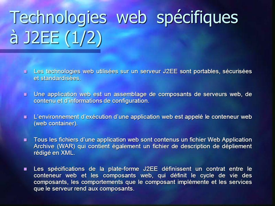 Technologies web spécifiques à J2EE (1/2) Les technologies web utilisées sur un serveur J2EE sont portables, sécurisées et standardisées. Les technolo
