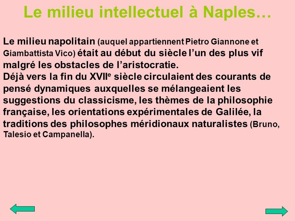 Le milieu intellectuel à Naples… Le milieu napolitain (auquel appartiennent Pietro Giannone et Giambattista Vico) était au début du siècle lun des plu