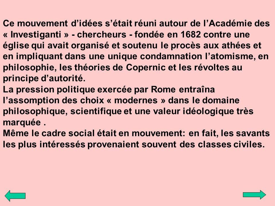 Ce mouvement didées sétait réuni autour de lAcadémie des « Investiganti » - chercheurs - fondée en 1682 contre une église qui avait organisé et souten