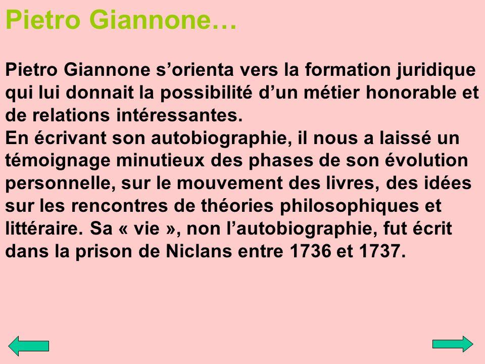 Pietro Giannone… Pietro Giannone sorienta vers la formation juridique qui lui donnait la possibilité dun métier honorable et de relations intéressante