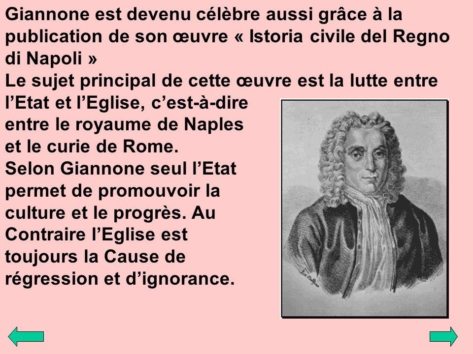Giannone est devenu célèbre aussi grâce à la publication de son œuvre « Istoria civile del Regno di Napoli » Le sujet principal de cette œuvre est la