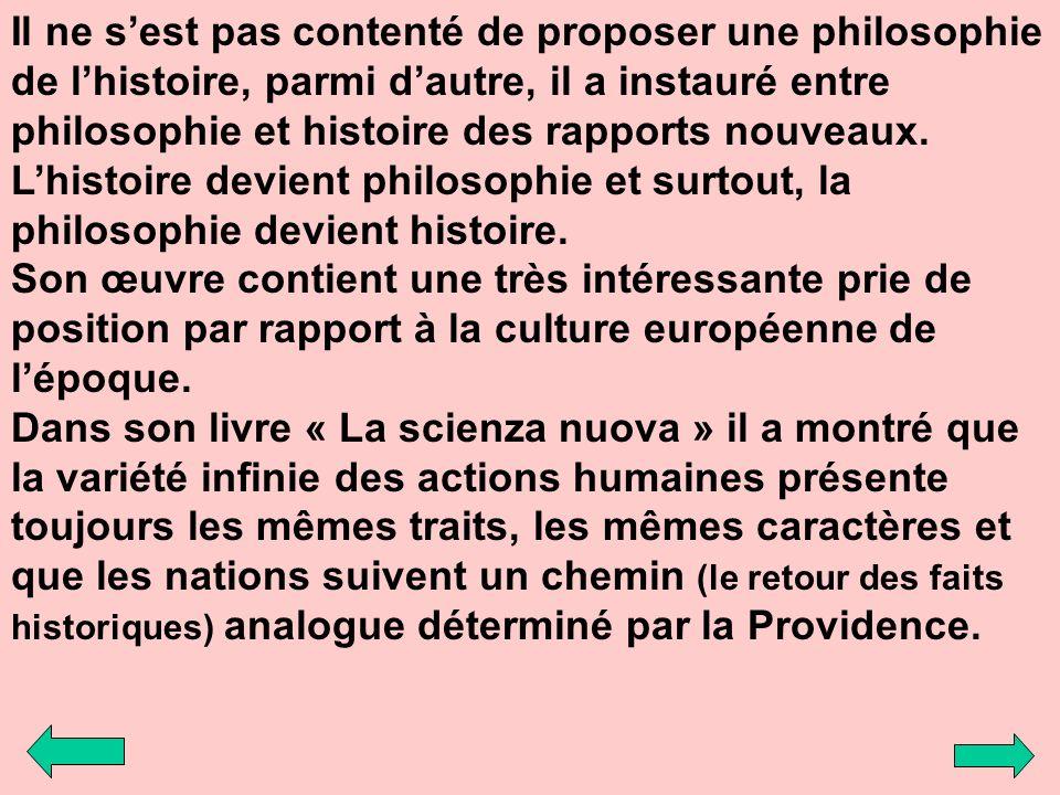 Il ne sest pas contenté de proposer une philosophie de lhistoire, parmi dautre, il a instauré entre philosophie et histoire des rapports nouveaux. Lhi