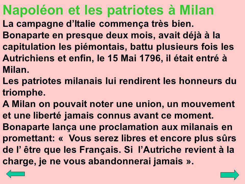 Napoléon et les patriotes à Milan La campagne dItalie commença très bien. Bonaparte en presque deux mois, avait déjà à la capitulation les piémontais,