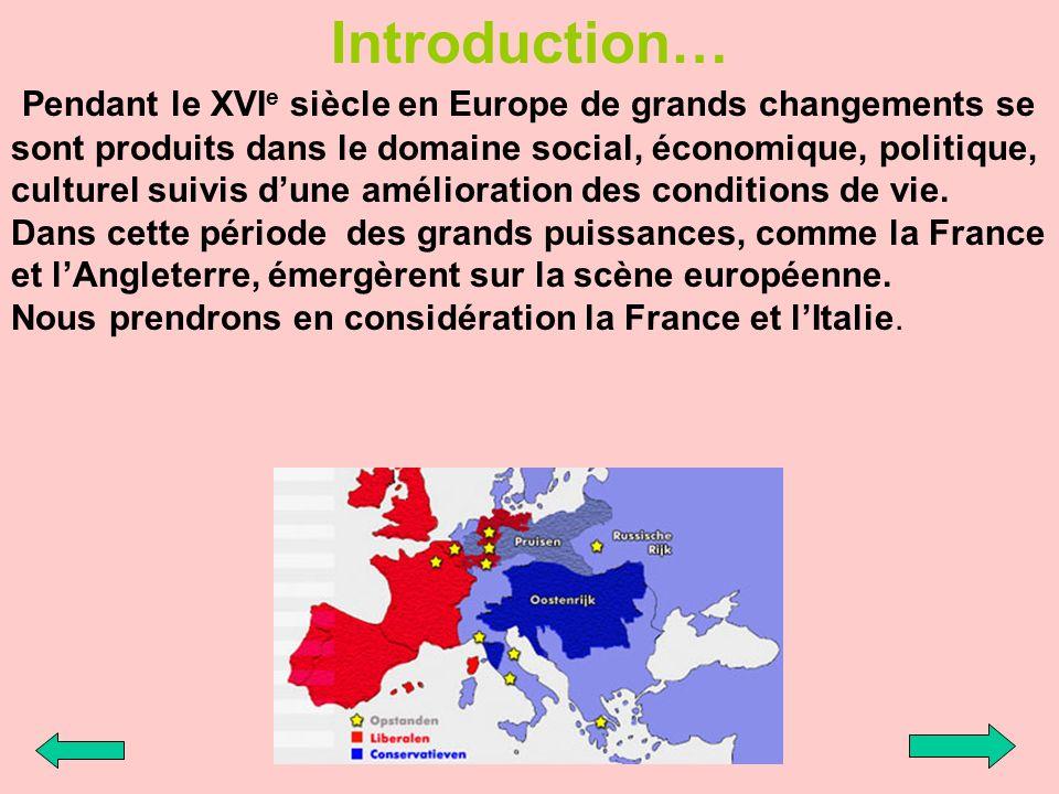 Introduction… Pendant le XVI e siècle en Europe de grands changements se sont produits dans le domaine social, économique, politique, culturel suivis