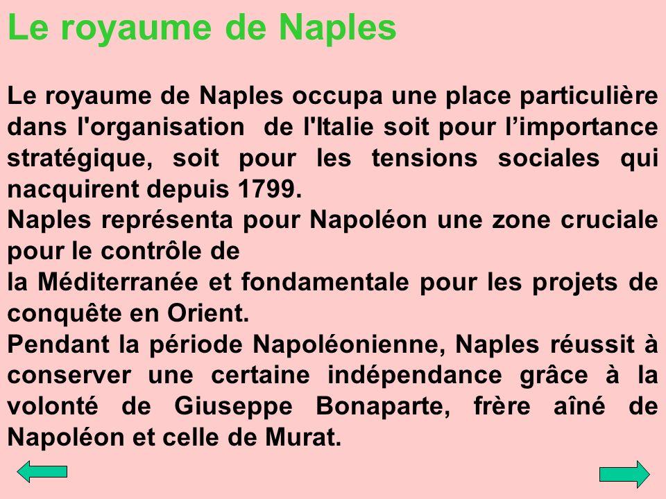 Le royaume de Naples Le royaume de Naples occupa une place particulière dans l'organisation de l'Italie soit pour limportance stratégique, soit pour l
