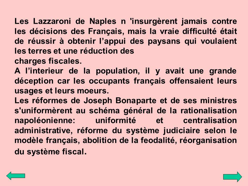Les Lazzaroni de Naples n 'insurgèrent jamais contre les décisions des Français, mais la vraie difficulté était de réussir à obtenir lappui des paysan
