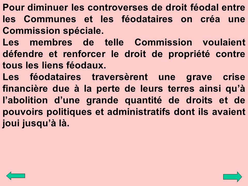 Pour diminuer les controverses de droit féodal entre les Communes et les féodataires on créa une Commission spéciale. Les membres de telle Commission
