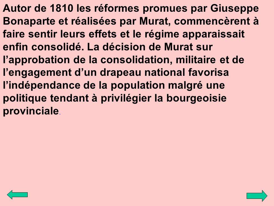 Autor de 1810 les réformes promues par Giuseppe Bonaparte et réalisées par Murat, commencèrent à faire sentir leurs effets et le régime apparaissait e
