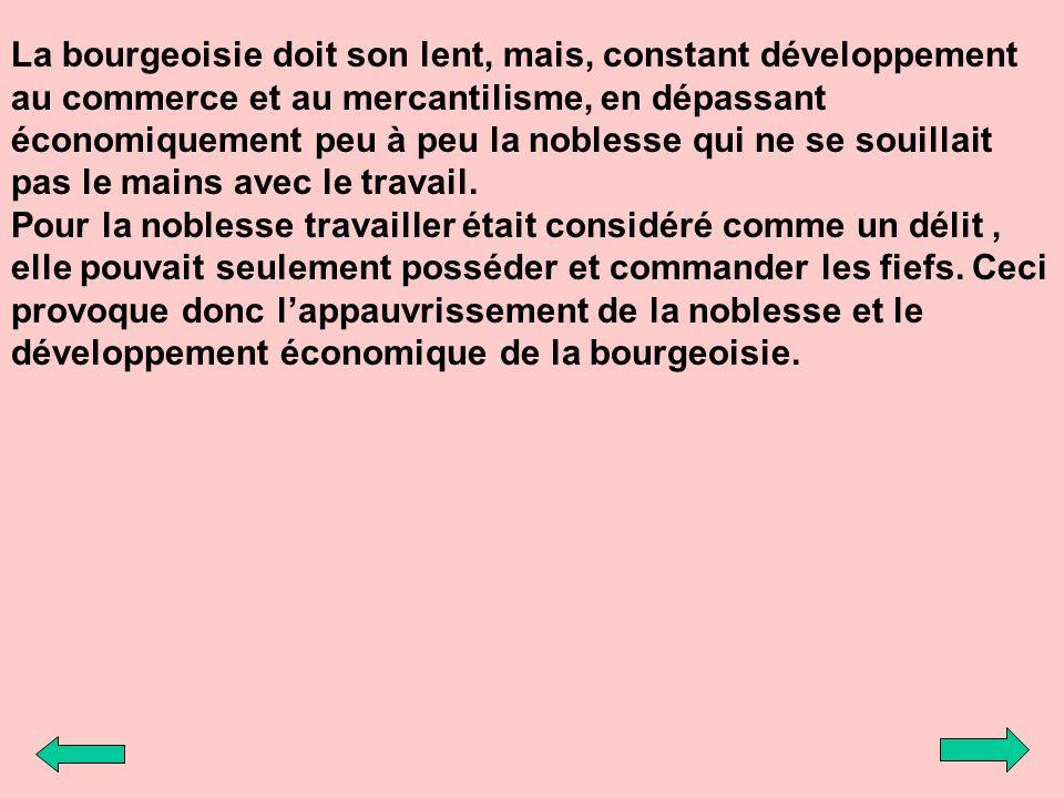 La bourgeoisie doit son lent, mais, constant développement au commerce et au mercantilisme, en dépassant économiquement peu à peu la noblesse qui ne s