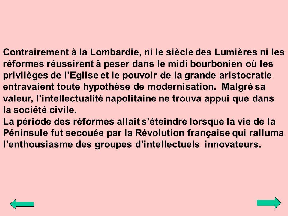 Contrairement à la Lombardie, ni le siècle des Lumières ni les réformes réussirent à peser dans le midi bourbonien où les privilèges de lEglise et le