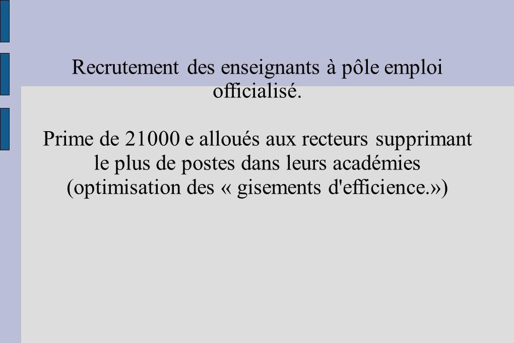 Recrutement des enseignants à pôle emploi officialisé. Prime de 21000 e alloués aux recteurs supprimant le plus de postes dans leurs académies (optimi