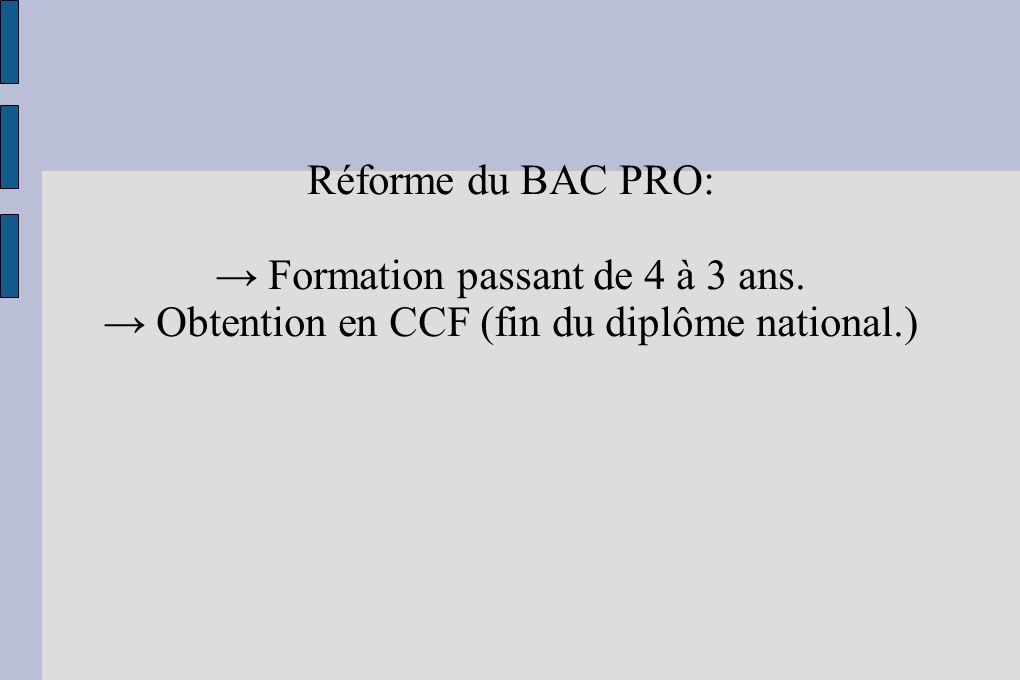 Réforme du BAC PRO: Formation passant de 4 à 3 ans. Obtention en CCF (fin du diplôme national.)