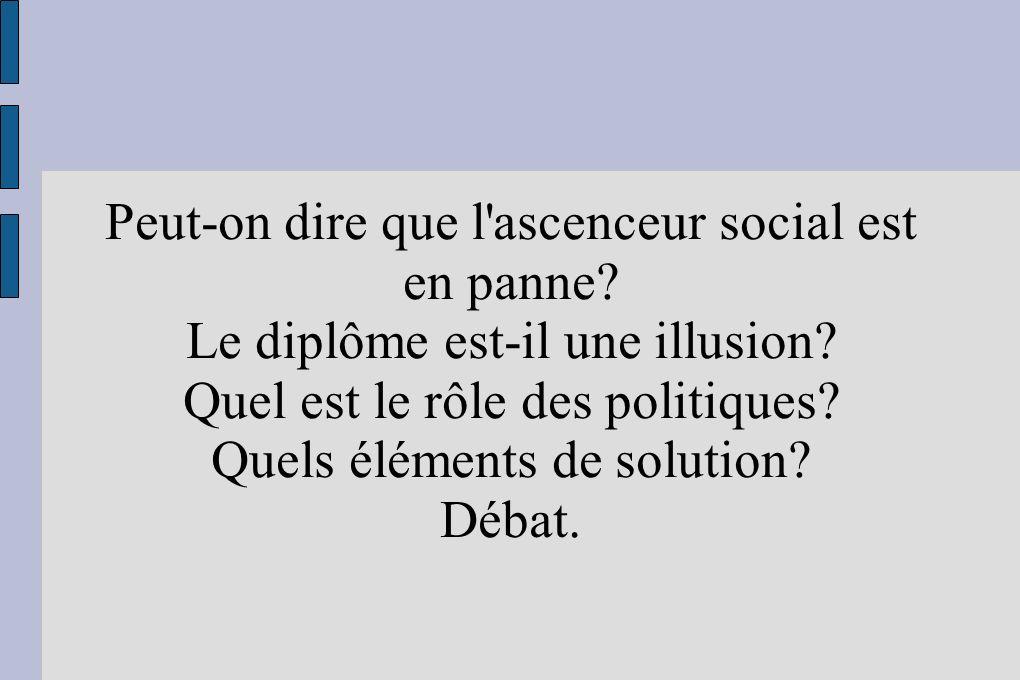 Peut-on dire que l'ascenceur social est en panne? Le diplôme est-il une illusion? Quel est le rôle des politiques? Quels éléments de solution? Débat.