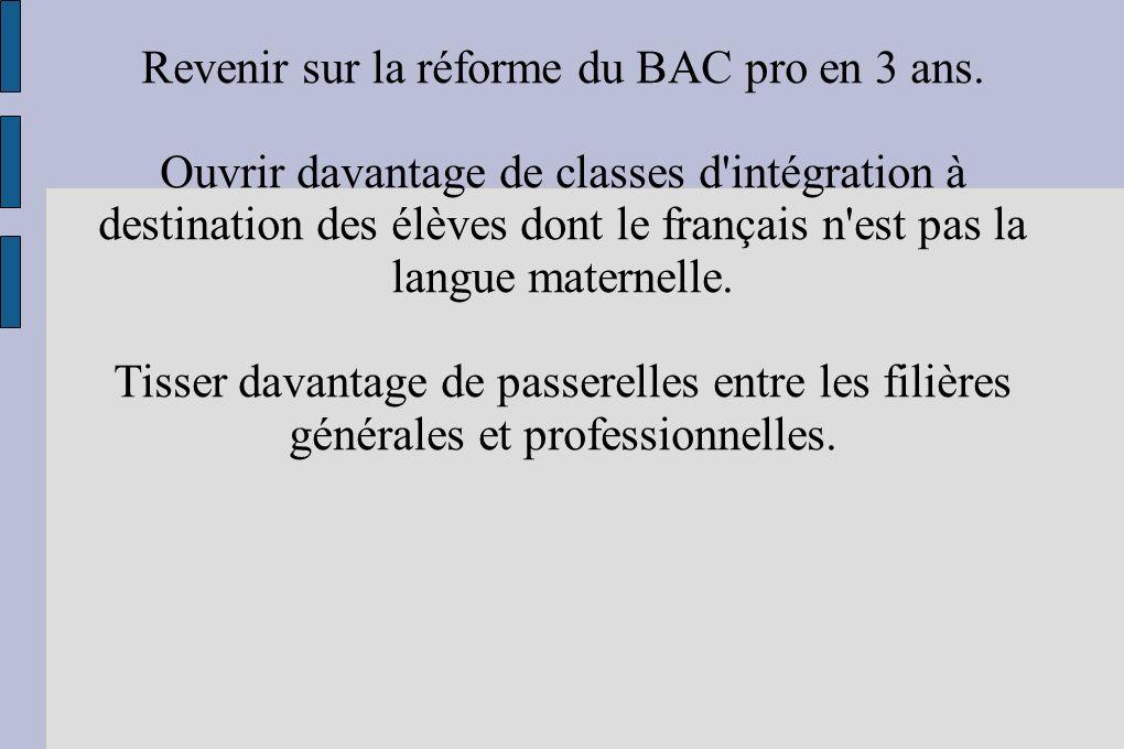 Revenir sur la réforme du BAC pro en 3 ans. Ouvrir davantage de classes d'intégration à destination des élèves dont le français n'est pas la langue ma