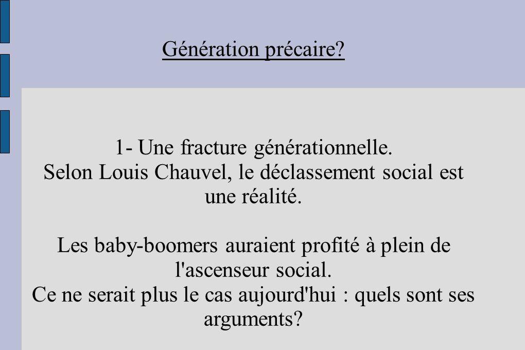 Génération précaire? 1- Une fracture générationnelle. Selon Louis Chauvel, le déclassement social est une réalité. Les baby-boomers auraient profité à