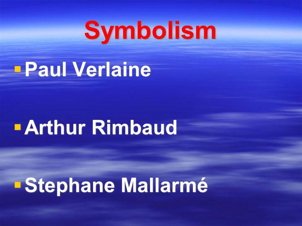 Symbolism Paul Verlaine Arthur Rimbaud Stephane Mallarmé Paul Verlaine Arthur Rimbaud Stephane Mallarmé