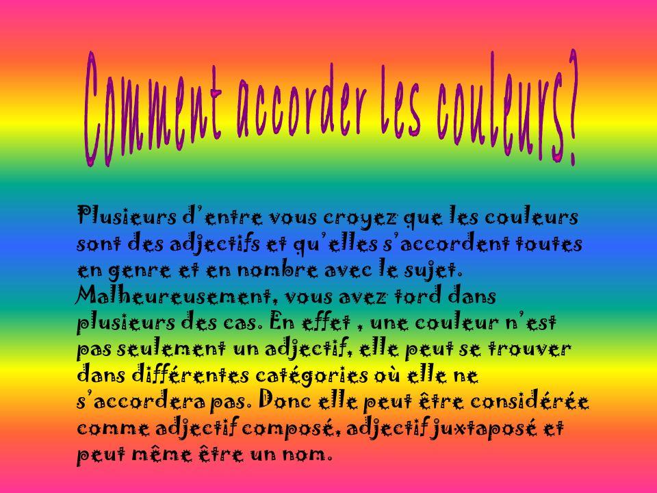 1.Les adjectifs employés seuls (rouge, jaune, vert, roux, bleu, brun, violet…): Comme vous le savez, ces couleurs saccordent en genre et en nombre avec le sujet.