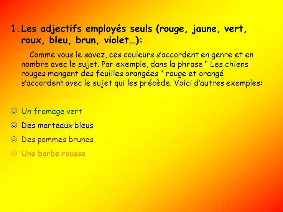 1.Les adjectifs employés seuls (rouge, jaune, vert, roux, bleu, brun, violet…): Comme vous le savez, ces couleurs saccordent en genre et en nombre ave