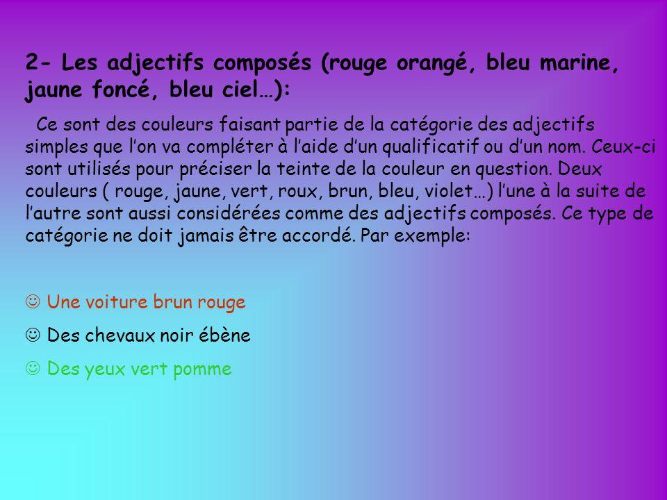 2- Les adjectifs composés (rouge orangé, bleu marine, jaune foncé, bleu ciel…): Ce sont des couleurs faisant partie de la catégorie des adjectifs simp