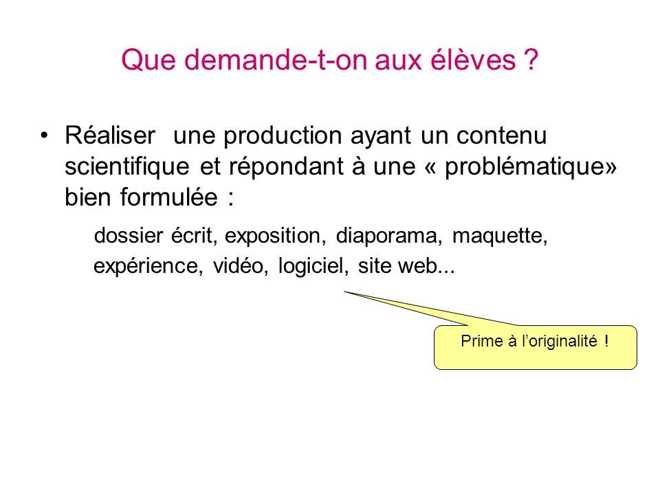 Que demande-t-on aux élèves ? Réaliser une production ayant un contenu scientifique et répondant à une « problématique» bien formulée : dossier écrit,
