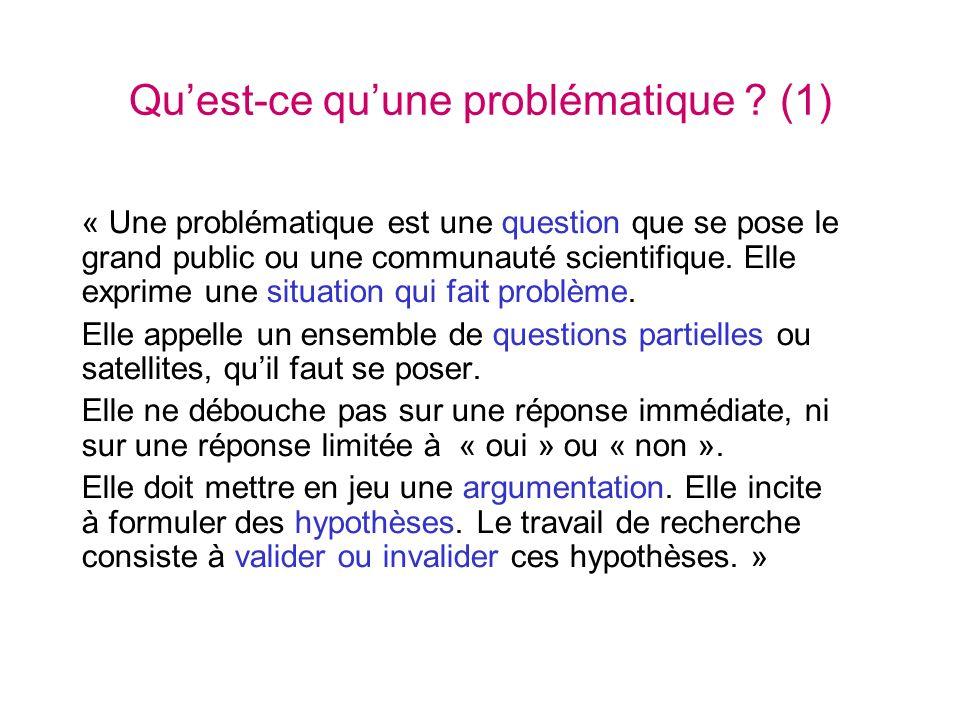Quest-ce quune problématique ? (1) « Une problématique est une question que se pose le grand public ou une communauté scientifique. Elle exprime une s