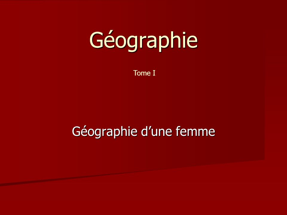 Géographie Géographie dune femme Tome I