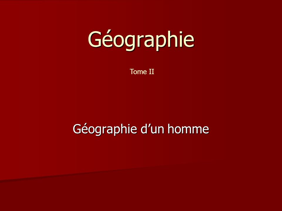 Géographie Géographie dun homme Tome II