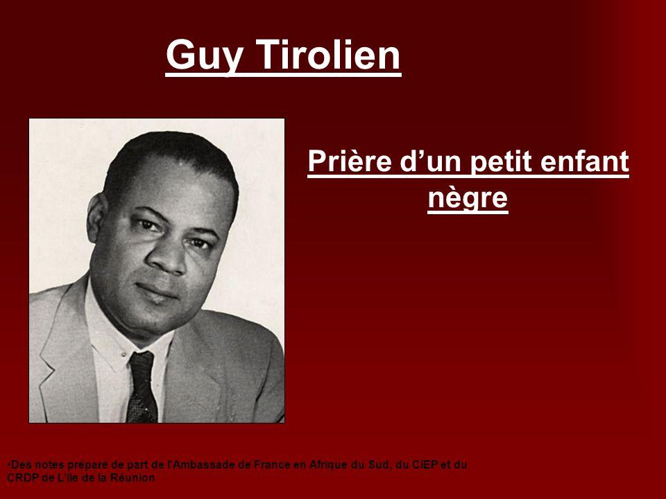 Guy Tirolien Prière dun petit enfant nègre Des notes préparé de part de l'Ambassade de France en Afrique du Sud, du CIEP et du CRDP de Lîle de la Réun