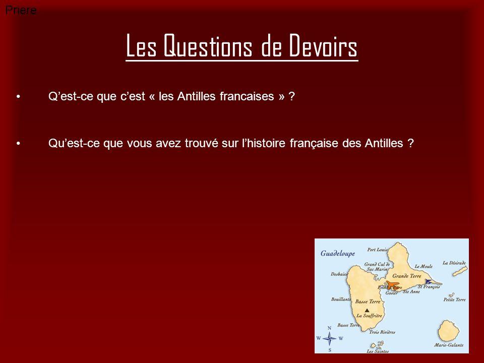 Les Questions de Devoirs Qest-ce que cest « les Antilles francaises » ? Quest-ce que vous avez trouvé sur lhistoire française des Antilles ? Priere