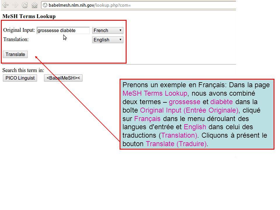 Prenons un exemple en Français: Dans la page MeSH Terms Lookup, nous avons combiné deux termes – grossesse et diabète dans la boîte Original Input (Entrée Originale), cliqué sur Français dans le menu déroulant des langues d entrée et English dans celui des traductions (Translation).