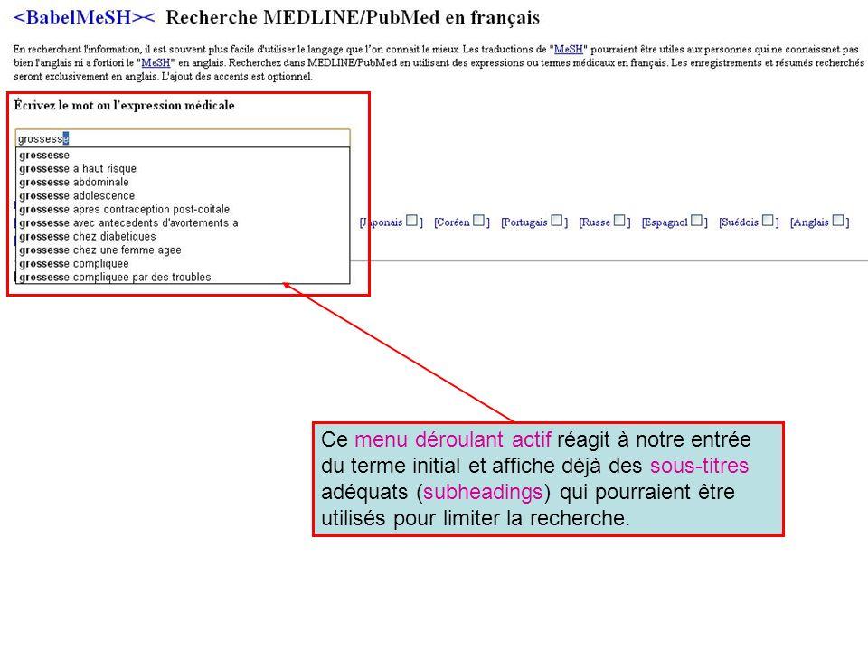 Ce menu déroulant actif réagit à notre entrée du terme initial et affiche déjà des sous-titres adéquats (subheadings) qui pourraient être utilisés pour limiter la recherche.