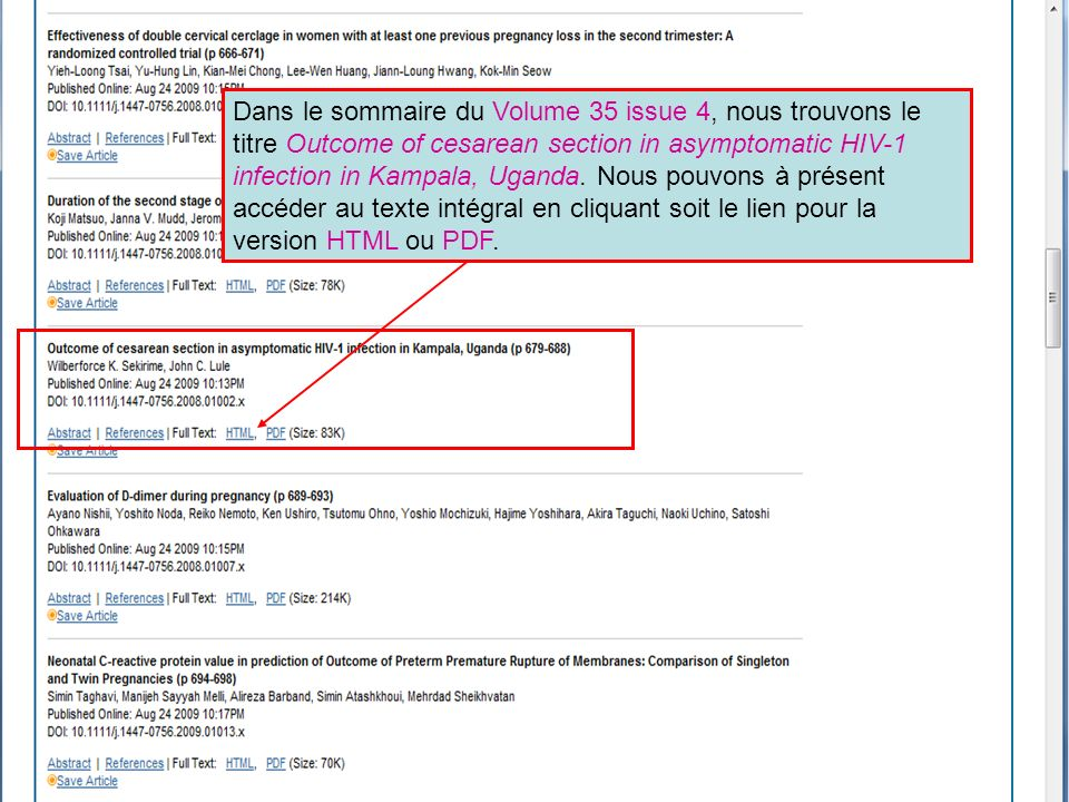 Dans le sommaire du Volume 35 issue 4, nous trouvons le titre Outcome of cesarean section in asymptomatic HIV-1 infection in Kampala, Uganda.