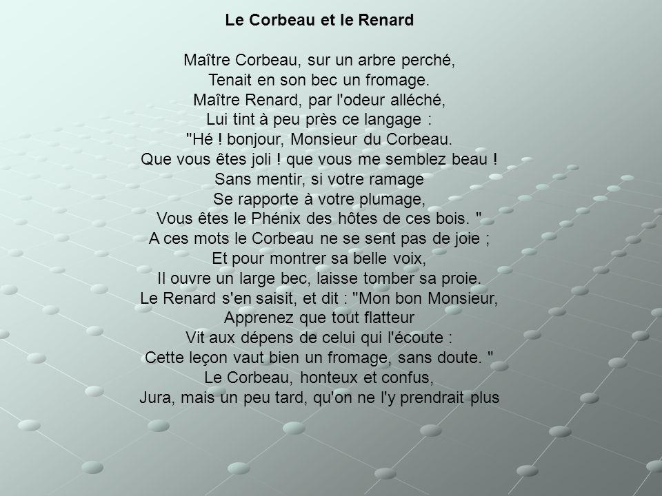 Le Corbeau et le Renard Maître Corbeau, sur un arbre perché, Tenait en son bec un fromage.