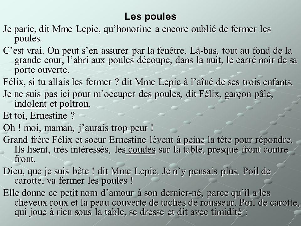 Les poules Je parie, dit Mme Lepic, quhonorine a encore oublié de fermer les poules. Cest vrai. On peut sen assurer par la fenêtre. Là-bas, tout au fo