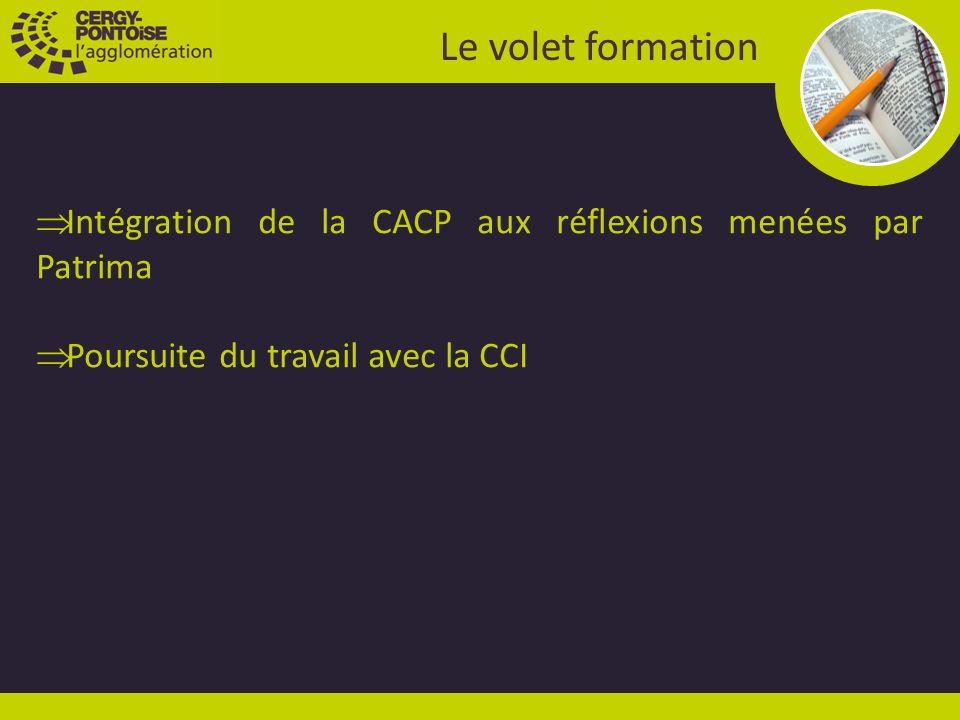 Le volet formation Intégration de la CACP aux réflexions menées par Patrima Poursuite du travail avec la CCI