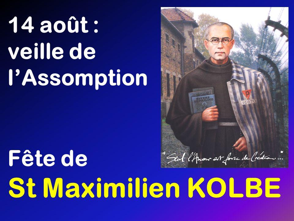 14 août : veille de lAssomption Fête de St Maximilien KOLBE