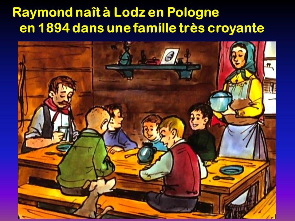 Raymond naît à Lodz en Pologne en 1894 dans une famille très croyante