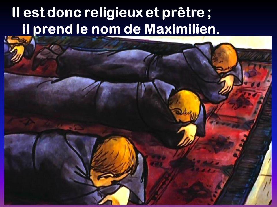 Il est donc religieux et prêtre ; il prend le nom de Maximilien.